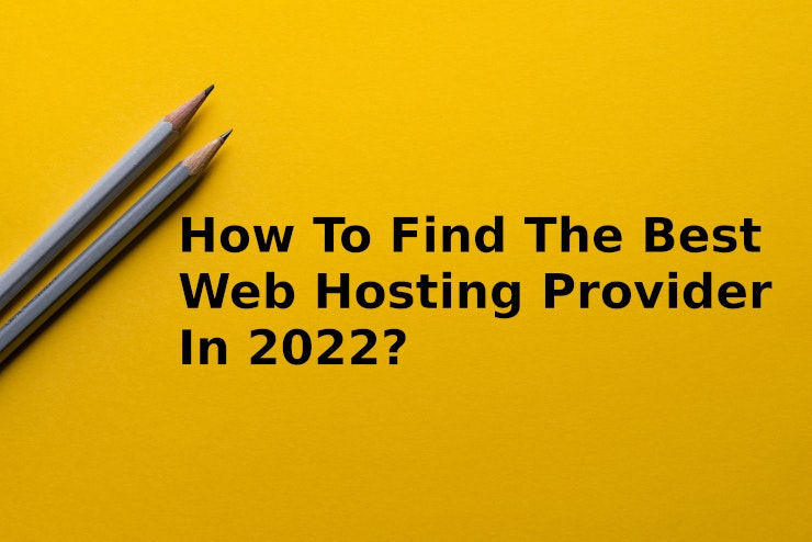 How to find the best web hosting provider in 2022?